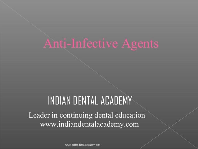 Anti-Infective Agents  INDIAN DENTAL ACADEMY Leader in continuing dental education www.indiandentalacademy.com www.indiand...