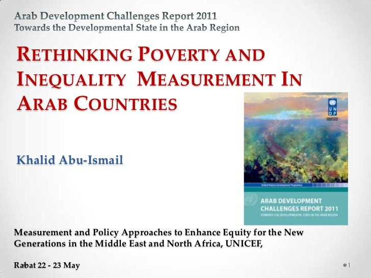 RETHINKING POVERTY ANDINEQUALITY MEASUREMENT INARAB COUNTRIESKhalid Abu-IsmailMeasurement and Policy Approaches to Enhance...