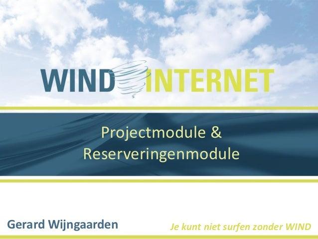 Projectmodule &            ReserveringenmoduleGerard Wijngaarden    Je kunt niet surfen zonder WIND