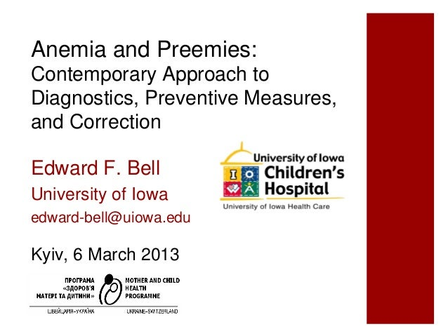 Anemia and Preemies:Contemporary Approach toDiagnostics, Preventive Measures,and CorrectionEdward F. BellUniversity of Iow...