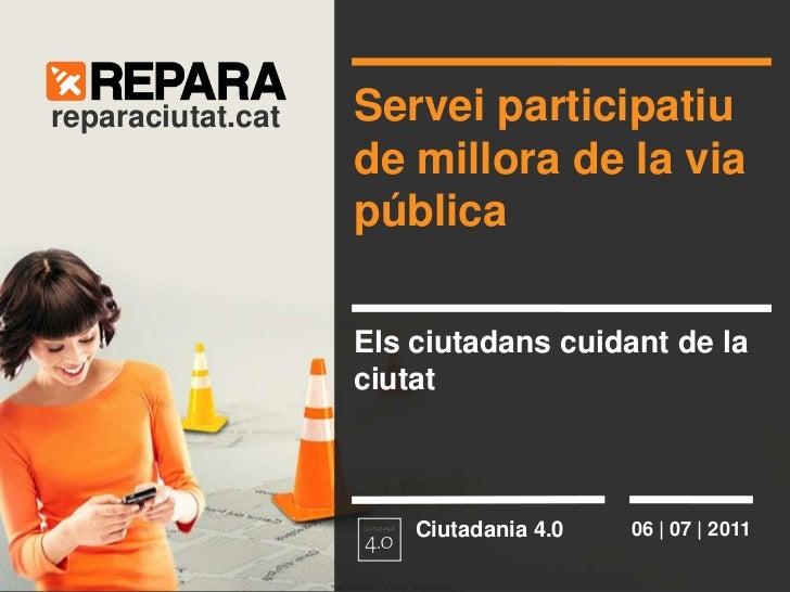 Servei participatiu de millora de la via pública<br />reparaciutat.cat<br />Els ciutadans cuidant de la ciutat<br />Ciutad...