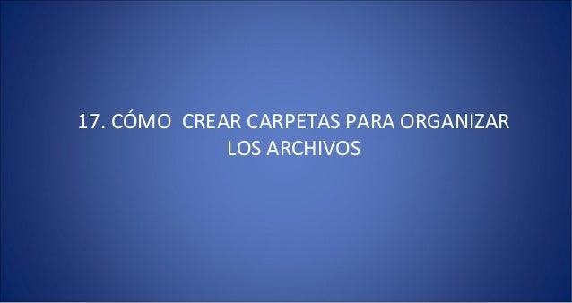 17. CÓMO CREAR CARPETAS PARA ORGANIZAR             LOS ARCHIVOS