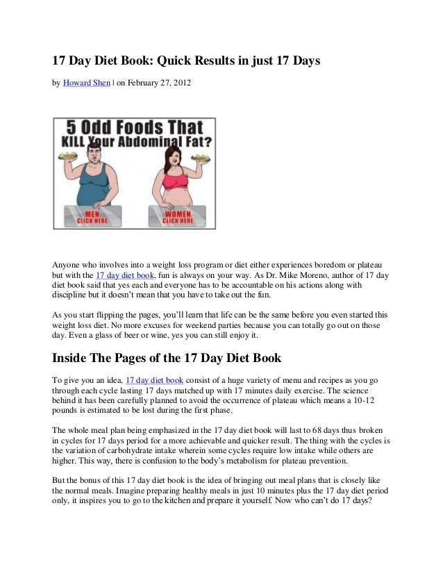17 Day Diet Book: Quick Results in just 17 Daysby Howard Shen | on February 27, 2012Anyone who involves into a weight loss...