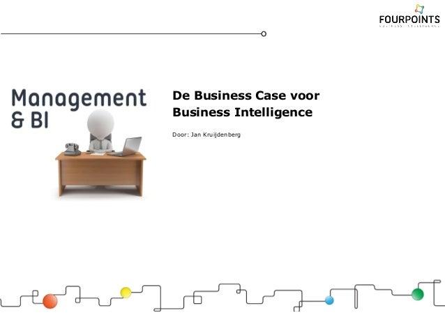 De Business Case voor Business Intelligence Door: Jan Kruijdenberg