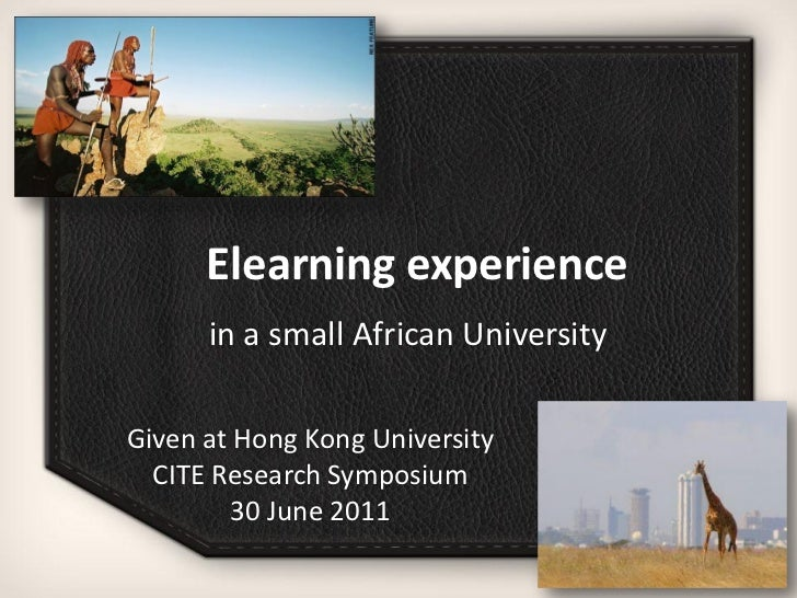 Elearning experience      in a small African UniversityGiven at Hong Kong University  CITE Research Symposium        30 Ju...