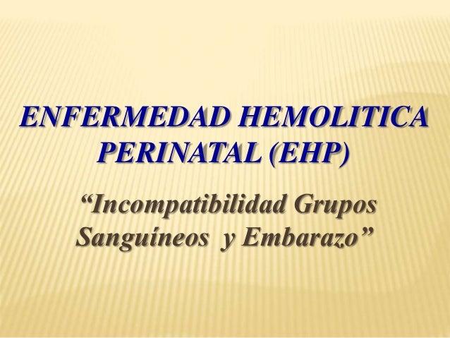 """ENFERMEDAD HEMOLITICA PERINATAL (EHP) """"Incompatibilidad Grupos Sanguíneos y Embarazo"""""""