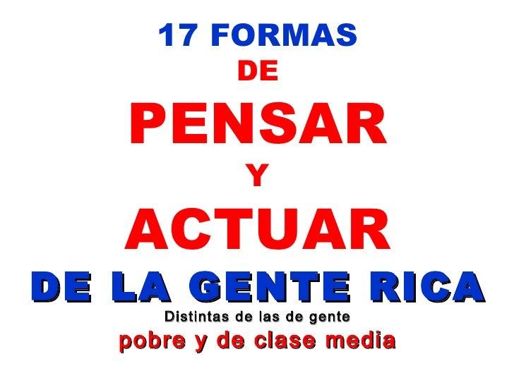 17 FORMAS DE PENSAR Y ACTUAR DE LA GENTE RICA Distintas de las de gente pobre y de clase media