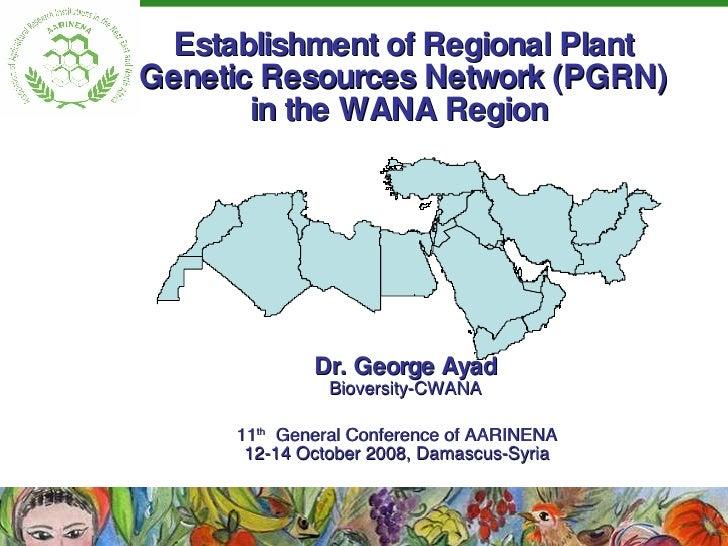 Establishment of Regional Plant Genetic Resources Network (PGRN) in the WANA Region  11 th   General Conference of AARINEN...