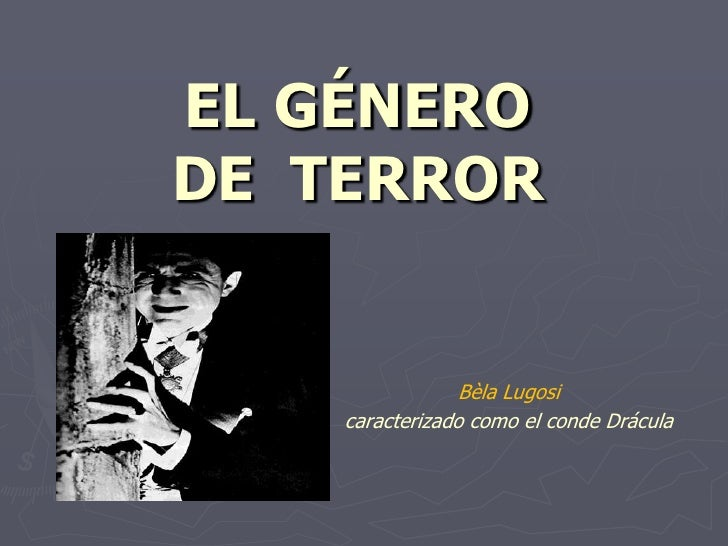 EL GÉNERO DE  TERROR <br />BèlaLugosi<br />caracterizado como el conde Drácula<br />
