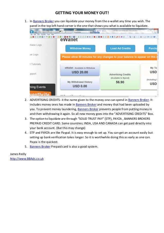 GETTING YOUR MONEY OUT!         1. In Banners Broker you can liquidate your money from the e-wallet any time you wish. The...