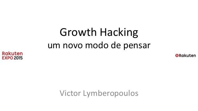 Growth Hacking um novo modo de pensar Victor Lymberopoulos