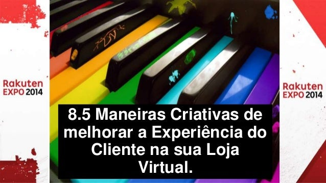 8.5 Maneiras Criativas de  melhorar a Experiência do  Cliente na sua Loja  Virtual.
