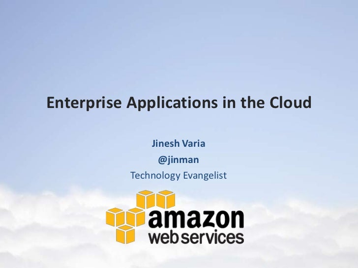 Enterprise Applications in the Cloud               Jinesh Varia                 @jinman           Technology Evangelist