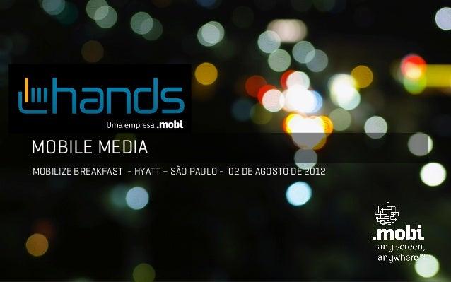MOBILE MEDIAMOBILIZE BREAKFAST - HYATT – SÃO PAULO - 02 DE AGOSTO DE 2012