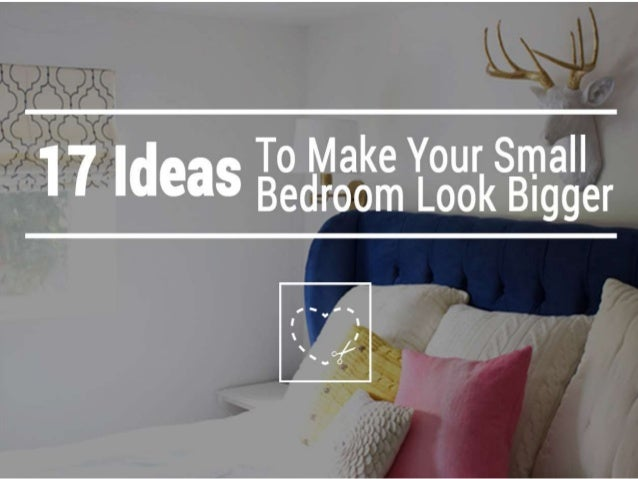 17 Ideas To Make Your Small Bedroom Look Bigger