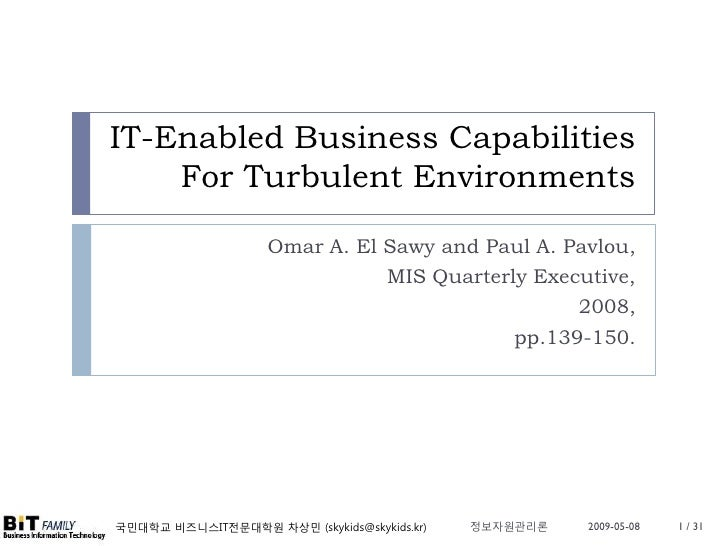 IT-Enabled Business Capabilities     For Turbulent Environments                      Omar A. El Sawy and Paul A. Pavlou,  ...
