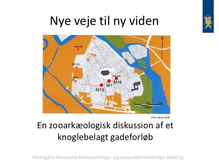 Nye veje til ny viden                                                 Efter Søvsø 2006 En zooarkæologisk diskussion af et ...