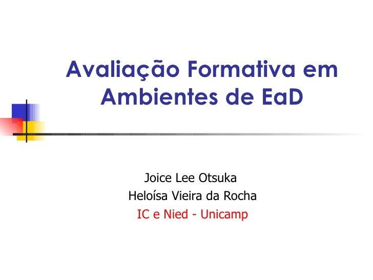 Avaliação Formativa em Ambientes de EaD Joice Lee Otsuka  Heloísa Vieira da Rocha IC e Nied - Unicamp