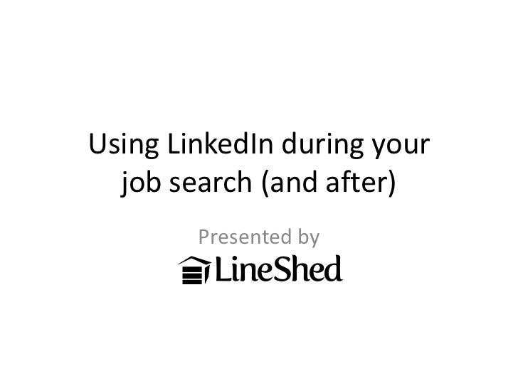 Using LinkedIn during your  job search (and after)        Presented by
