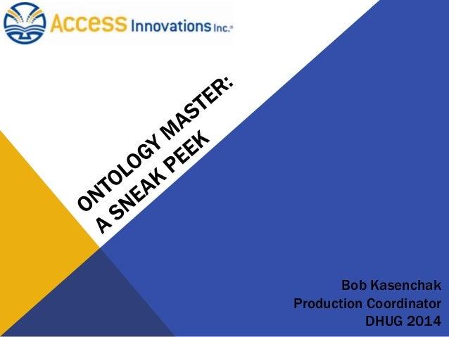 Bob Kasenchak Production Coordinator DHUG 2014