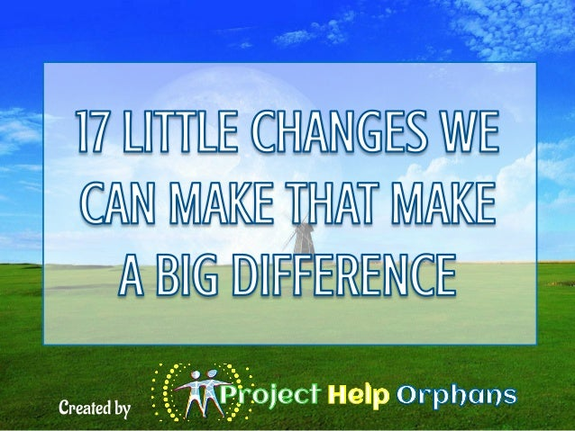 17 Little Changes we can Make that Make a Big Difference