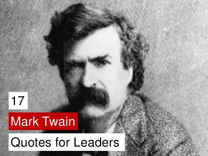 17<br />Mark Twain<br />Quotes for Leaders<br />