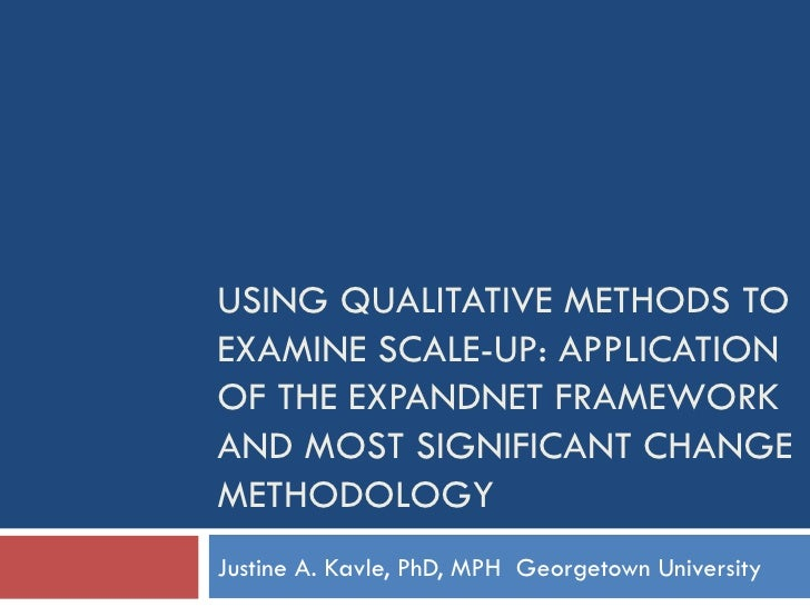 USING QUALITATIVE METHODS TO EXAMINE SCALE-UP: Application of the ExpandNet Framework and Most Significant Change methodology