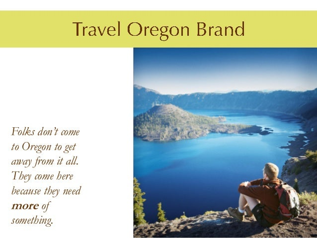 Folks don't cometo Oregon to getaway from it all.They come herebecause they needmore ofsomething.