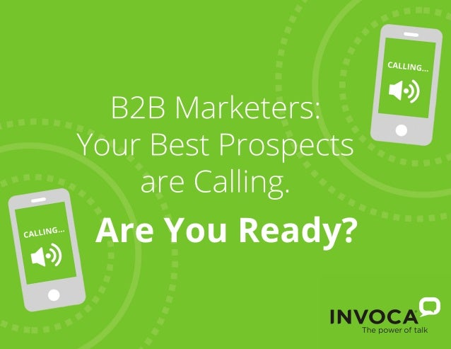 B2B marketers your best prospects are calling. Are you ready?