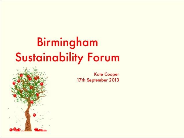 Birmingham Sustainability Forum Kate Cooper 17th September 2013
