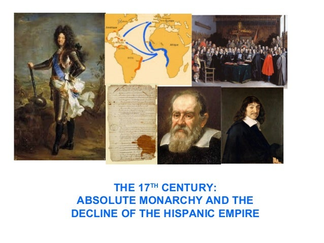THE 17TH CENTURY:  ABSOLUTE MONARCHY AND THE  DECLINE OF THE HISPANIC EMPIRE