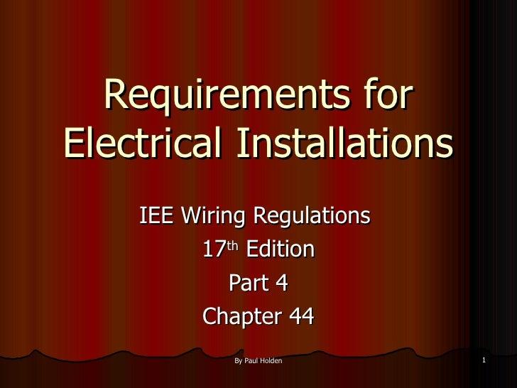 Requirements for Electrical Installations <ul><li>IEE Wiring Regulations  </li></ul><ul><li>17 th  Edition </li></ul><ul><...