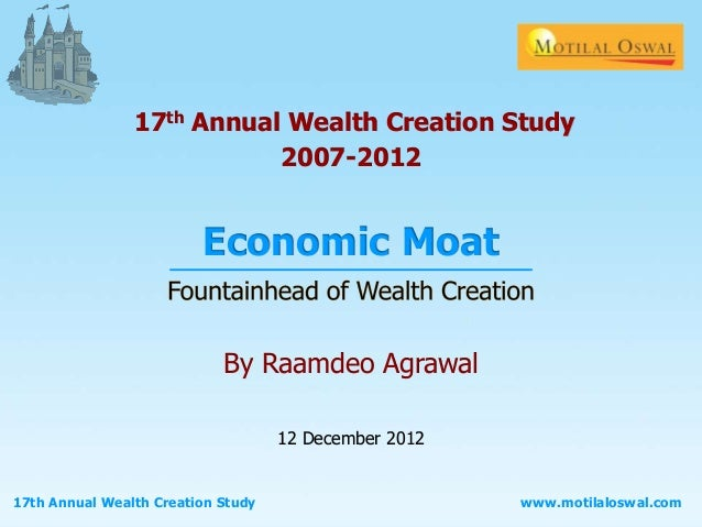 www.motilaloswal.com17th Annual Wealth Creation Study Economic Moat By Raamdeo Agrawal 12 December 2012 17th Annual Wealth...