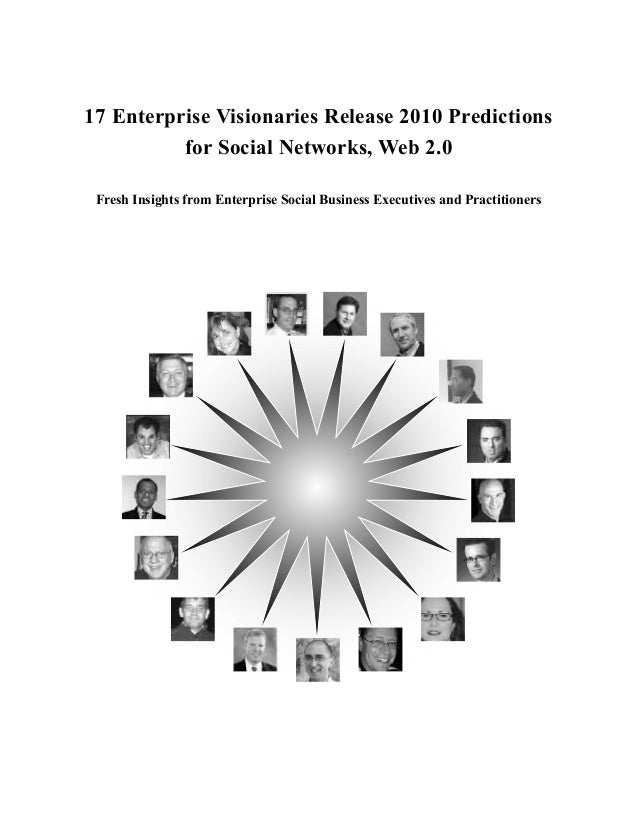 17 Enterprise Visionaries Release 2010 Predictions for Social Networks, Web 2.0 Fresh Insights from Enterprise Social Busi...