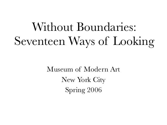 Without Boundaries:Seventeen Ways of Looking     Museum of Modern Art        New York City         Spring 2006