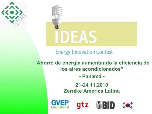 """""""Ahorro de energía aumentando la eficiencia de los aires acondicionados"""" - Panamá - 21-24.11.2010 Zernike America Latina"""