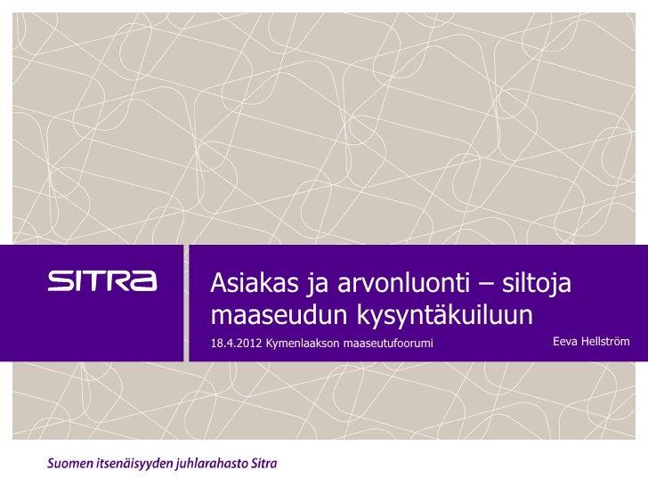 Asiakas ja arvonluonti – siltojamaaseudun kysyntäkuiluun18.4.2012 Kymenlaakson maaseutufoorumi   Eeva Hellström