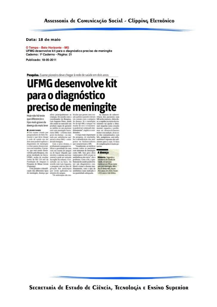 Data: 18 de maioO Tempo - Belo Horizonte - MGUFMG desenvolve kit para o diagnóstico preciso de meningiteCaderno: 1º Cadern...