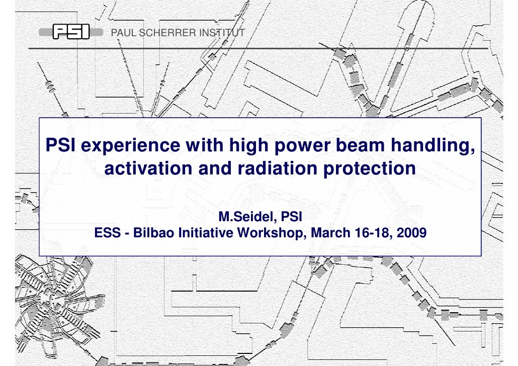 PAUL SCHERRER INSTITUT     PSI experience with high power beam handling,       activation and radiation protection        ...