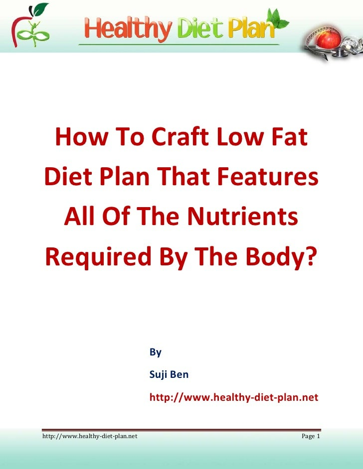 How To Craft Low Fat Diet Plan That Features   All Of The Nutrients Required By The Body?                                 ...