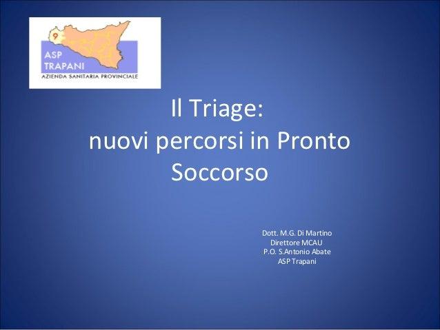 Il Triage:nuovi percorsi in Pronto       Soccorso               Dott. M.G. Di Martino                 Direttore MCAU      ...