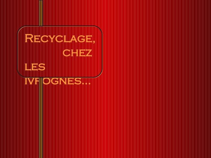 Recyclage,  chez les ivrognes…