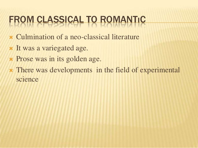 a comparison of neo classical and romantic period The main neoclassical movement coincided with the 18th century age of enlightenment, and continued into the early 19th century, latterly competing with romanticism in.
