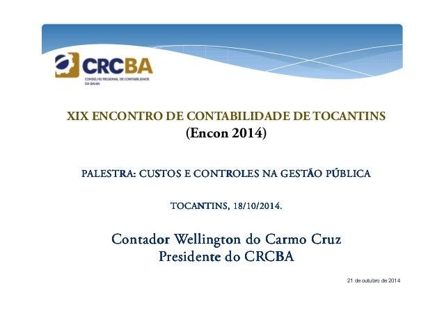 XIX ENCONTRO DE CONTABILIDADE DE TOCANTINS  (Encon 2014)  PALESTRA: CUSTOS E CONTROLES PPPAAALLLEEESSSTTTRRRAAA::: CCCUUUS...