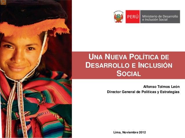 UNA NUEVA POLÍTICA DEDESARROLLO E INCLUSIÓN       SOCIAL                          Alfonso Tolmos León     Director General...