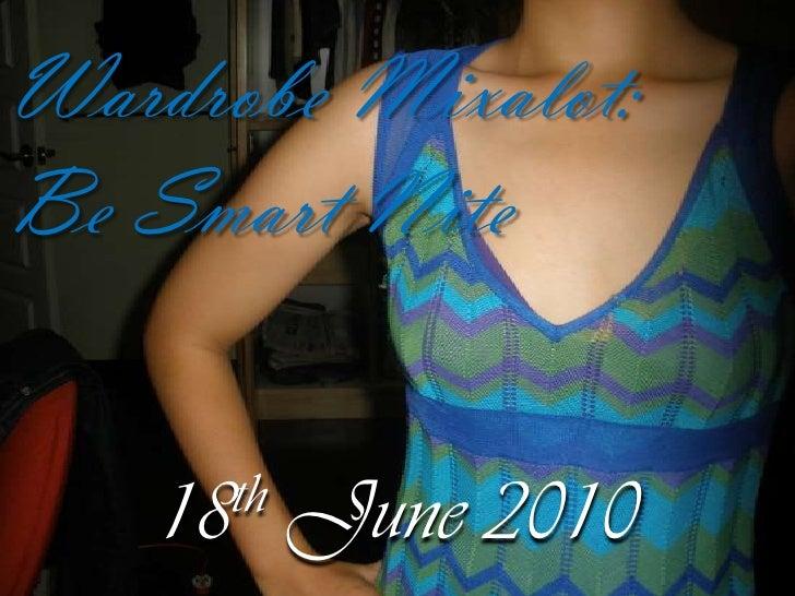 Wardrobe Mixalot:<br />Be Smart Nite<br />18th June 2010<br />