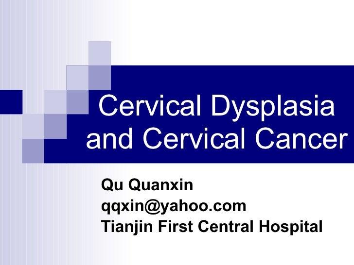 Cervical Dysplasia and Cervical Cancer Qu Quanxin [email_address] Tianjin First Central Hospital