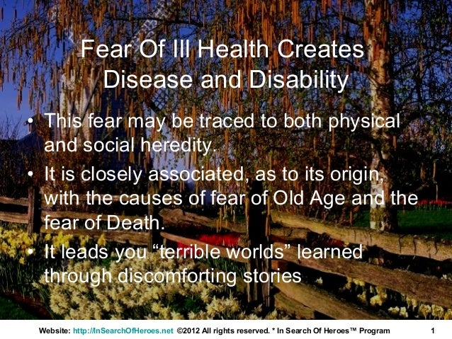 Fear Of Ill Health Creates             Disease and Disability• This fear may be traced to both physical  and social heredi...