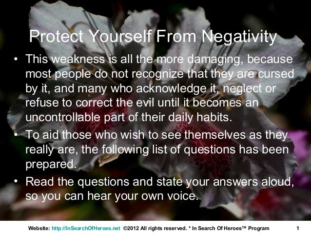 Protect Yourself From Negativity• This weakness is all the more damaging, because  most people do not recognize that they ...