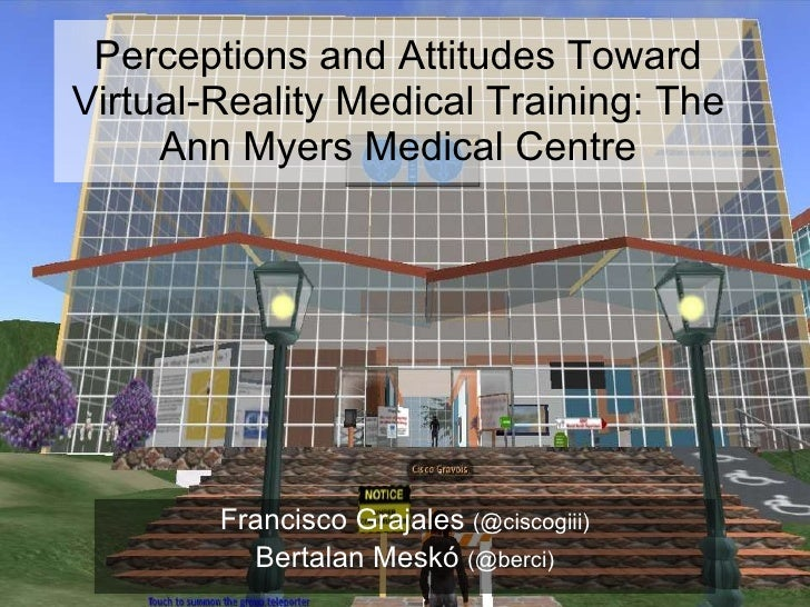 Perceptions and Attitudes Toward Virtual-Reality Medical Training: The Ann Myers Medical Centre Francisco Grajales  (@cisc...